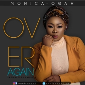 Monica Ogah - Over Again